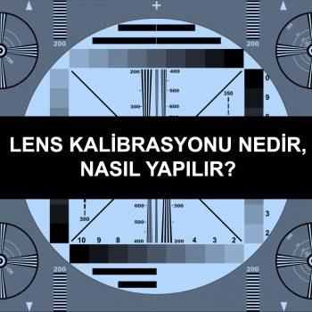 Lens kalibrasyonu nedir, nasıl yapılır