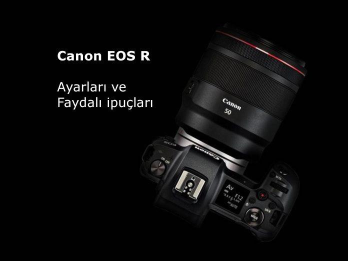Canon EOS R Ayarları ve Faydalı İpuçları